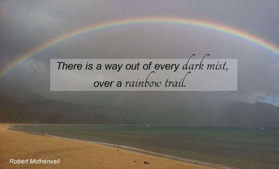 There is a way out of every dark mmist, over a rainbow trail